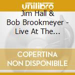 LIVE AT THE NORTH SEA cd musicale di HALL JIM/BROOKMEYER BOB