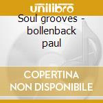 Soul grooves - bollenback paul cd musicale di Bollenback Paul