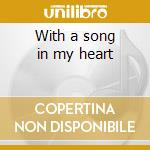 With a song in my heart cd musicale di Claassen Fay