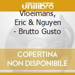 Vloeimans, Eric & Nguyen - Brutto Gusto cd musicale di Eric Vloeimans