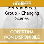 Eef van breen group-changing scenes cd cd musicale di Eef van breen group