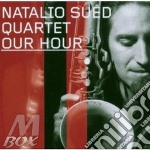 Natalio Sued Quartet - Our Hour cd musicale di Natalio sued quartet