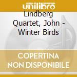 Winter birds cd musicale di John Lindberg