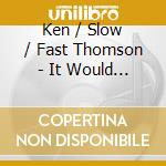 Ken thomson and slow/fast