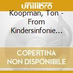 Koopman, Ton - From Kindersinfonie To Bauernhochze cd musicale di Leopold Mozart