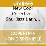 New Cool Collective - Soul Jazz Latin Vibe cd musicale di New cool collective