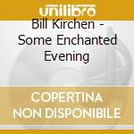 Bill Kirchen - Some Enchanted Evening cd musicale di Bill Kirchen
