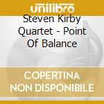 Point of balance - cd musicale di Steven kirby quartet