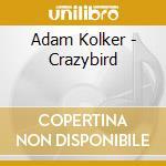Crazybird - cd musicale di Kolker Adam