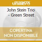 John Stein Trio - Green Street cd musicale di The john stein trio