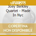 Joey Berkley Quartet - Made In Nyc cd musicale di Joey berkley quartet
