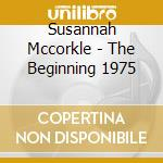 Susannah Mccorkle - The Beginning 1975 cd musicale di Susannah Mccorkle