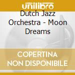Moon dreams - rediscovered music of gil cd musicale di Dutch jazz orchestra