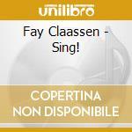 Sing! cd musicale di Claassen Fay