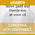 Steve gadd and friends-live at voce cd cd musicale di Steve gadd and frien