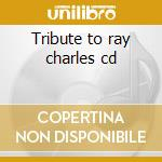 Tribute to ray charles cd cd musicale di Tribute to ray charl