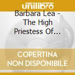 Barbara lea-the high priestess of..cd cd musicale di Barbara Lea