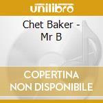 Chet baker-mr b cd cd musicale di Chet Baker