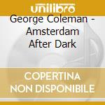 Coleman, George - Amsterdam After Dark cd musicale di George Coleman