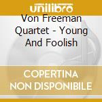 Young and foolish - freeman von cd musicale di Von freeman quartet