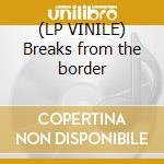 (LP VINILE) Breaks from the border lp vinile di Th New mastersounds