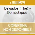 DOMESTIQUES cd musicale di DELGADOS