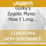HOW I LONG TO FEEL cd musicale di GORKY'S ZYGOTIC MYNCI