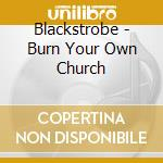 BURN YOUR OWN CHURCH cd musicale di BLACKSTROBE