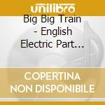 English electric part 1 cd musicale di Big big train