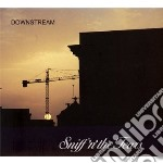 Downstream cd musicale di Sniff n the tears