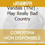 PLAY REALLY BAND cd musicale di VANDALS