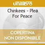 PLEA FOR PEACE cd musicale di CHINKEES