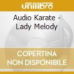 Audio Karate - Lady Melody cd musicale di AUDIO KARATE