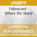 WHERE WE STAND cd musicale di YELLOWCARD