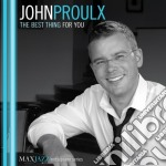 John Proulx - The Best Thing For You cd musicale di Proulx John