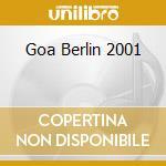 GOA BERLIN 2001 cd musicale di ARTISTI VARI