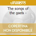 The songs of the gaels - cd musicale di Anne lorne gillies