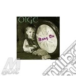 Bang on - cd musicale di Oige