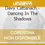 Dancing in the shadows - cd musicale di Cattanach Davy