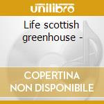Life scottish greenhouse - cd musicale di Conneach