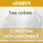 Twa corbies - cd musicale di Gaberlunzie