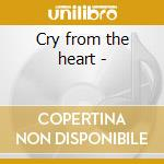 Cry from the heart - cd musicale di Deirdre cunningham band