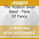 Flyte of fancy - cd musicale di The hudson swan band