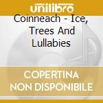 Coinneach - Ice, Trees And Lullabies cd musicale di Coinneach