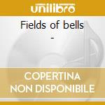 Fields of bells - cd musicale di Roy campbell & malcom stitt