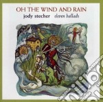 Oh the wind and rain - cd musicale di Stecher Jody