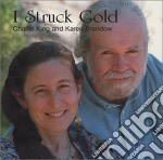 I struck gold - cd musicale di Charlie king & karen brandow