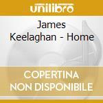 HOME cd musicale di KEELAGHAN JAMES