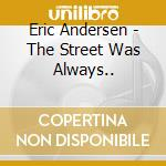 THE STREET WAS ALWAYS THERE cd musicale di ANDERSEN ERIC
