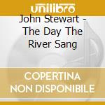 THE DAY THE RIVER SANG cd musicale di JOHN STEWART